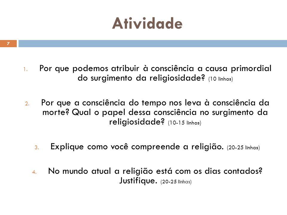 Atividade 1. Por que podemos atribuir à consciência a causa primordial do surgimento da religiosidade? (10 linhas) 2. Por que a consciência do tempo n