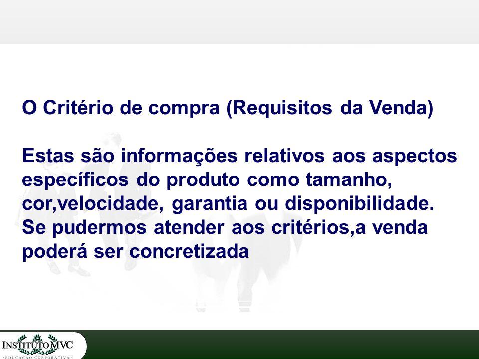 O Critério de compra (Requisitos da Venda) Estas são informações relativos aos aspectos específicos do produto como tamanho, cor,velocidade, garantia