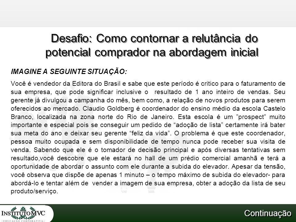 IMAGINE A SEGUINTE SITUAÇÃO: Você é vendedor da Editora do Brasil e sabe que este período é critico para o faturamento de sua empresa, que pode signif