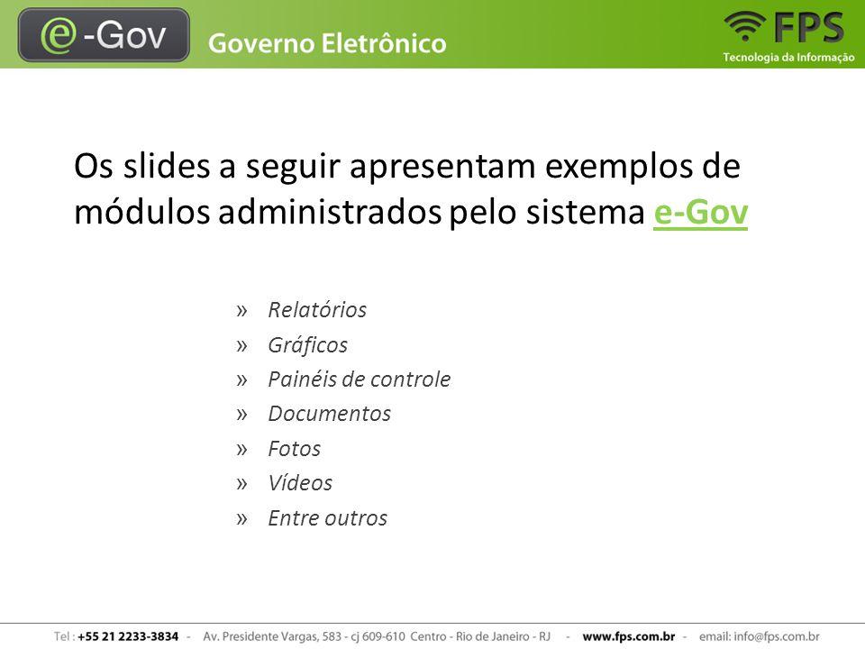 Os slides a seguir apresentam exemplos de módulos administrados pelo sistema e-Gov » Relatórios » Gráficos » Painéis de controle » Documentos » Fotos