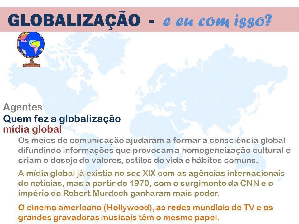 mídia global Os meios de comunicação ajudaram a formar a consciência global difundindo informações que provocam a homogeneização cultural e criam o de