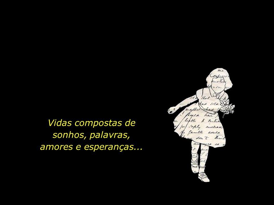 Vidas compostas de sonhos, palavras, amores e esperanças...