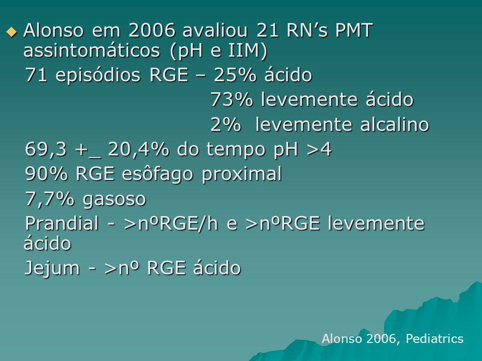 Alonso em 2006 avaliou 21 RNs PMT assintomáticos (pH e IIM) Alonso em 2006 avaliou 21 RNs PMT assintomáticos (pH e IIM) 71 episódios RGE – 25% ácido 7