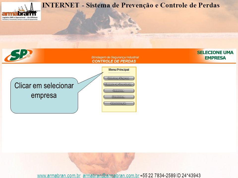 www.armabran.com.brwww.armabran.com.br armabran@armabran.com.br +55 22 7834-2589 ID 24*43943armabran@armabran.com.br Clicar em selecionar empresa INTERNET - Sistema de Prevenção e Controle de Perdas