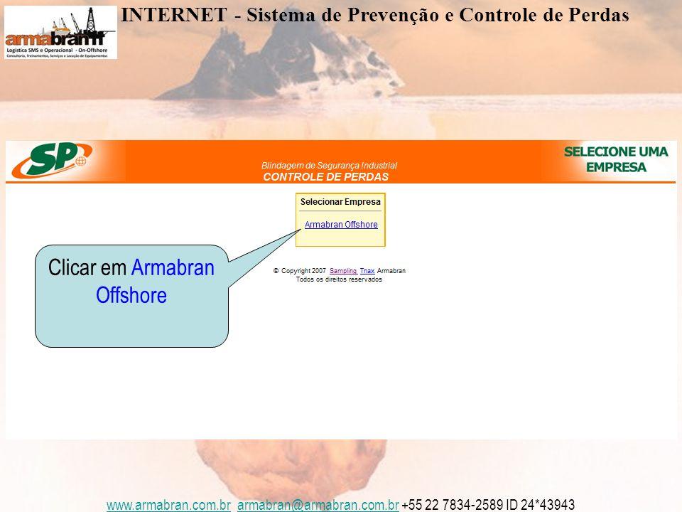 www.armabran.com.brwww.armabran.com.br armabran@armabran.com.br +55 22 7834-2589 ID 24*43943armabran@armabran.com.br Clicar em Armabran Offshore INTERNET - Sistema de Prevenção e Controle de Perdas