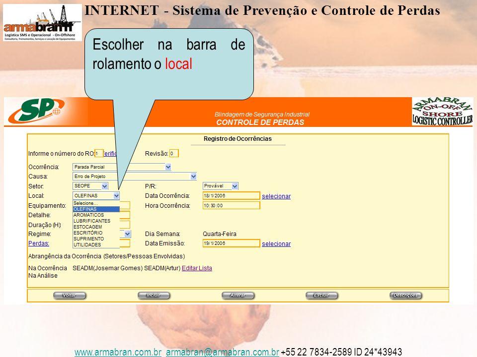 www.armabran.com.brwww.armabran.com.br armabran@armabran.com.br +55 22 7834-2589 ID 24*43943armabran@armabran.com.br Escolher na barra de rolamento o local INTERNET - Sistema de Prevenção e Controle de Perdas