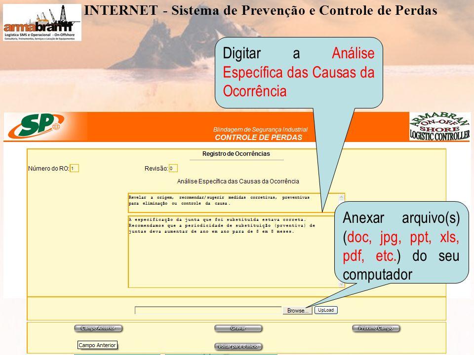www.armabran.com.brwww.armabran.com.br armabran@armabran.com.br +55 22 7834-2589 ID 24*43943armabran@armabran.com.br Digitar a Análise Específica das Causas da Ocorrência Anexar arquivo(s) (doc, jpg, ppt, xls, pdf, etc.) do seu computador INTERNET - Sistema de Prevenção e Controle de Perdas