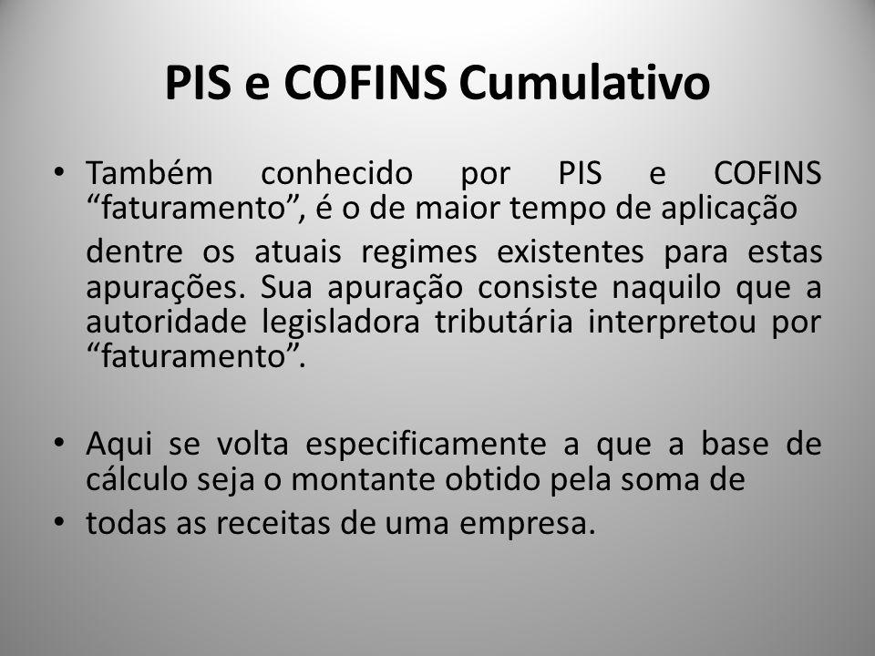 PIS e COFINS Cumulativo Também conhecido por PIS e COFINS faturamento, é o de maior tempo de aplicação dentre os atuais regimes existentes para estas