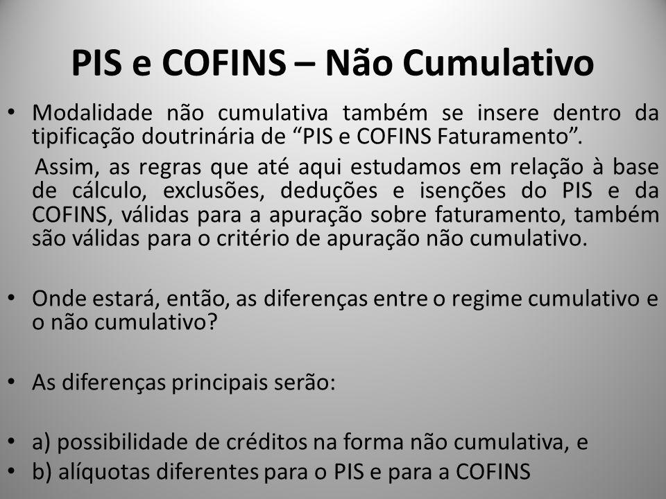PIS e COFINS – Não Cumulativo Modalidade não cumulativa também se insere dentro da tipificação doutrinária de PIS e COFINS Faturamento. Assim, as regr