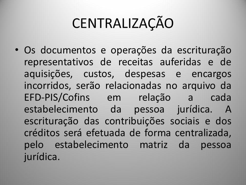 CENTRALIZAÇÃO Os documentos e operações da escrituração representativos de receitas auferidas e de aquisições, custos, despesas e encargos incorridos,