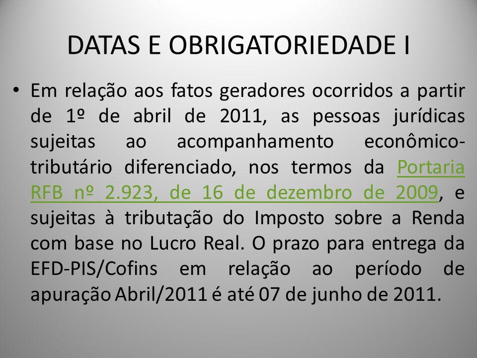 DATAS E OBRIGATORIEDADE I Em relação aos fatos geradores ocorridos a partir de 1º de abril de 2011, as pessoas jurídicas sujeitas ao acompanhamento ec