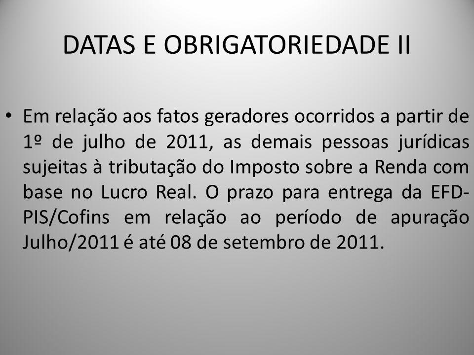 DATAS E OBRIGATORIEDADE II Em relação aos fatos geradores ocorridos a partir de 1º de julho de 2011, as demais pessoas jurídicas sujeitas à tributação
