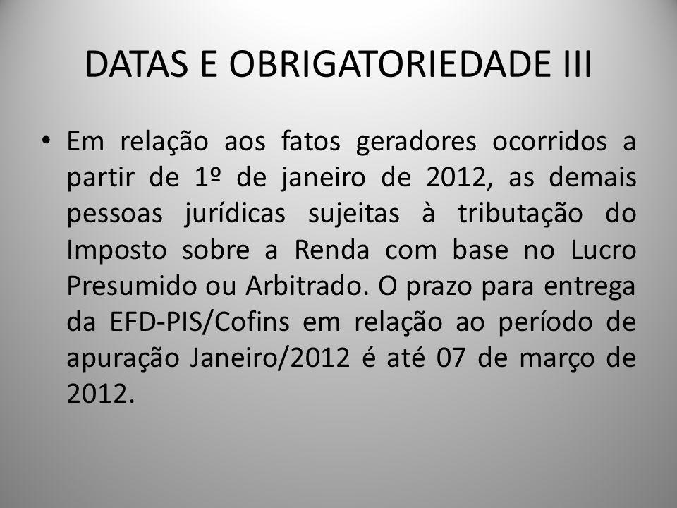 DATAS E OBRIGATORIEDADE III Em relação aos fatos geradores ocorridos a partir de 1º de janeiro de 2012, as demais pessoas jurídicas sujeitas à tributa