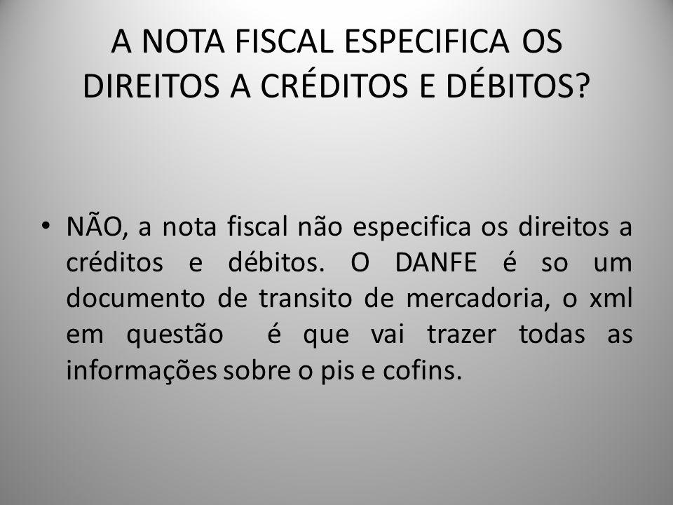 A NOTA FISCAL ESPECIFICA OS DIREITOS A CRÉDITOS E DÉBITOS? NÃO, a nota fiscal não especifica os direitos a créditos e débitos. O DANFE é so um documen