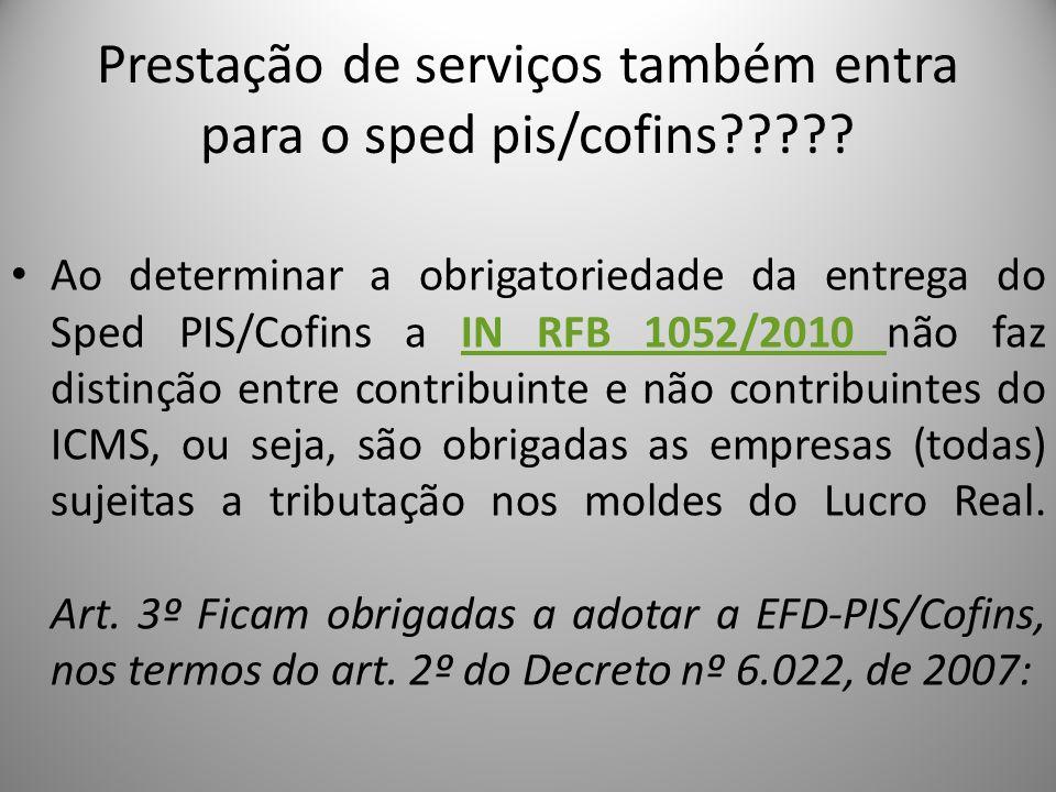 Prestação de serviços também entra para o sped pis/cofins????? Ao determinar a obrigatoriedade da entrega do Sped PIS/Cofins a IN RFB 1052/2010 não fa