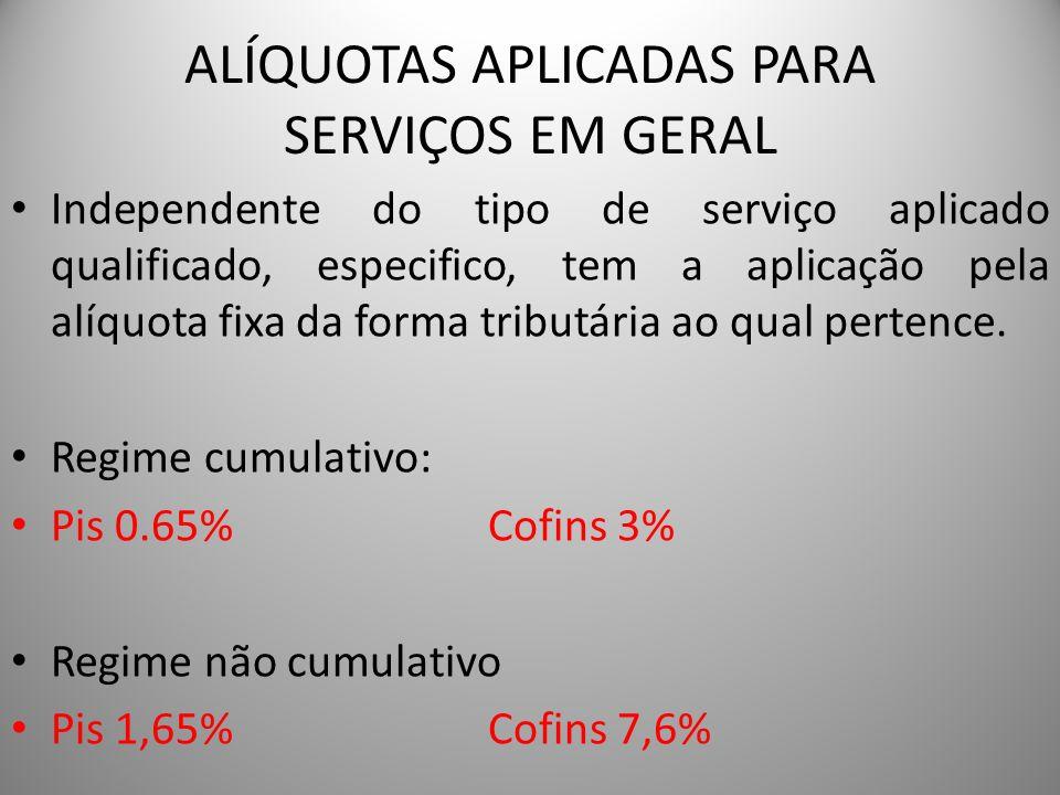 ALÍQUOTAS APLICADAS PARA SERVIÇOS EM GERAL Independente do tipo de serviço aplicado qualificado, especifico, tem a aplicação pela alíquota fixa da for