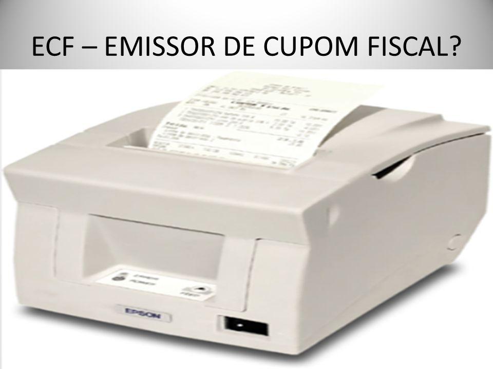 ECF – EMISSOR DE CUPOM FISCAL?