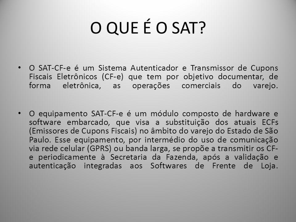 O QUE É O SAT? O SAT-CF-e é um Sistema Autenticador e Transmissor de Cupons Fiscais Eletrônicos (CF-e) que tem por objetivo documentar, de forma eletr