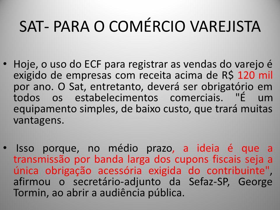 SAT- PARA O COMÉRCIO VAREJISTA Hoje, o uso do ECF para registrar as vendas do varejo é exigido de empresas com receita acima de R$ 120 mil por ano. O