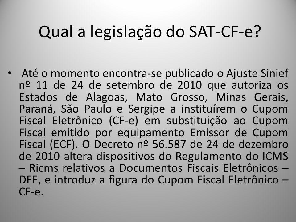 Qual a legislação do SAT-CF-e? Até o momento encontra-se publicado o Ajuste Sinief nº 11 de 24 de setembro de 2010 que autoriza os Estados de Alagoas,