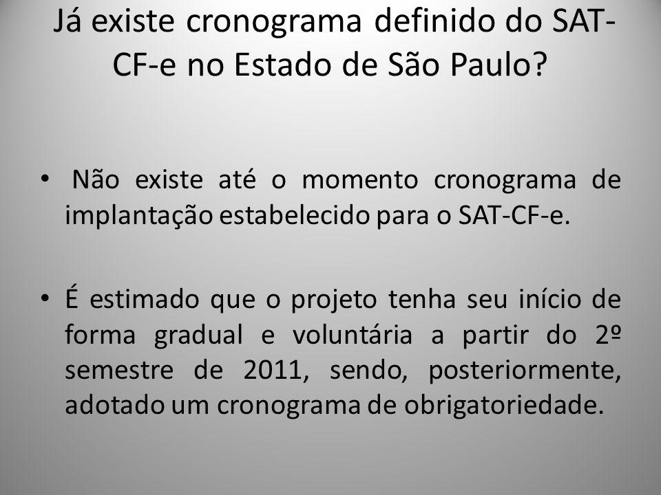 Já existe cronograma definido do SAT- CF-e no Estado de São Paulo? Não existe até o momento cronograma de implantação estabelecido para o SAT-CF-e. É