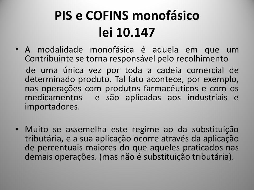 PIS e COFINS monofásico Débitos (vendas) As alíquotas do PIS/PASEP e da COFINS, fixadas para pessoas jurídicas que procedam à industrialização ou à importação dos produtos classificados como sujeitos ao regime monofásico, a título de exemplo, em regra geral, são: Sobre a receita bruta auferida com a venda dos produtos classificados nas posições e códigos citados na lei, aplicam-se as alíquotas diferenciadas (PIS/PASEP 2,2% e COFINS 10,3%).