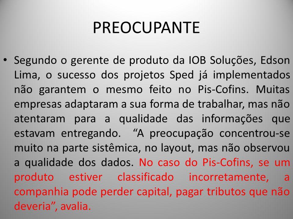 PREOCUPANTE Segundo o gerente de produto da IOB Soluções, Edson Lima, o sucesso dos projetos Sped já implementados não garantem o mesmo feito no Pis-C