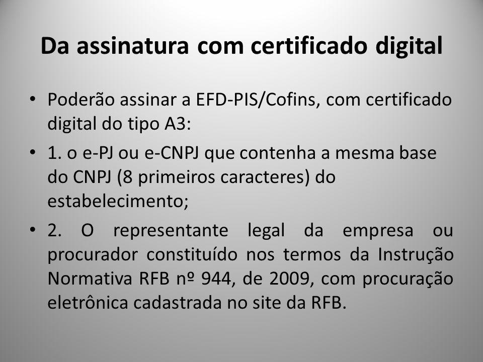 Da assinatura com certificado digital Poderão assinar a EFD-PIS/Cofins, com certificado digital do tipo A3: 1. o e-PJ ou e-CNPJ que contenha a mesma b