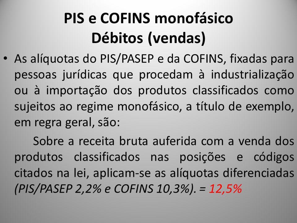 PIS e COFINS monofásico Débitos (vendas) As alíquotas do PIS/PASEP e da COFINS, fixadas para pessoas jurídicas que procedam à industrialização ou à im