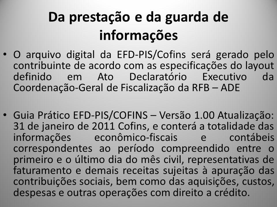 Da prestação e da guarda de informações O arquivo digital da EFD-PIS/Cofins será gerado pelo contribuinte de acordo com as especificações do layout de