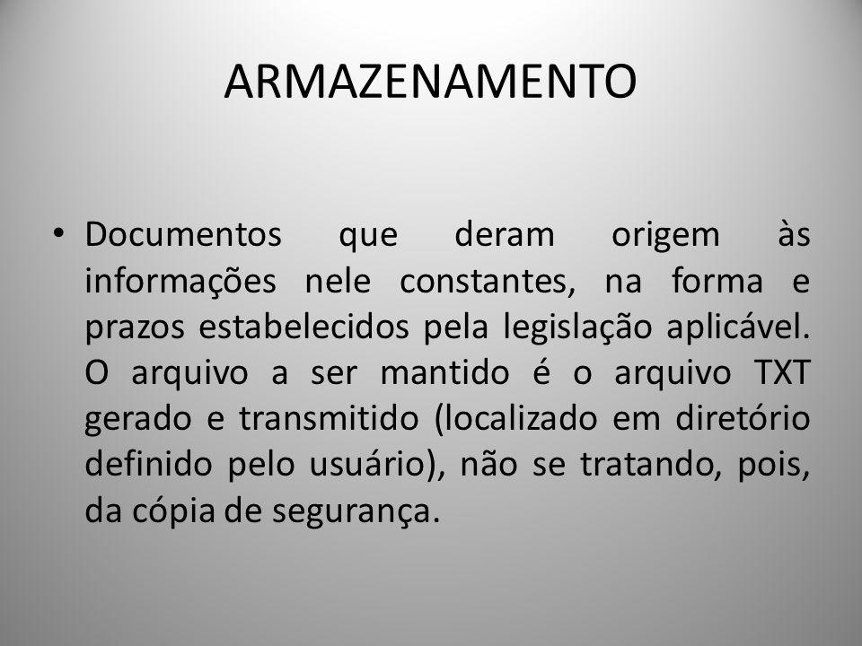 ARMAZENAMENTO Documentos que deram origem às informações nele constantes, na forma e prazos estabelecidos pela legislação aplicável. O arquivo a ser m