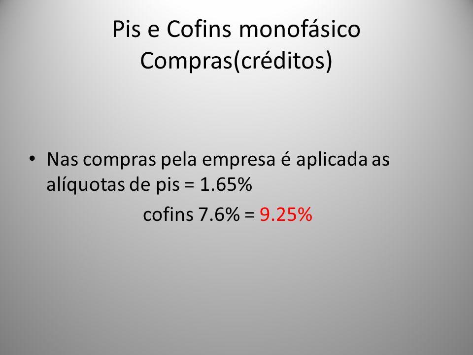 Pis e Cofins monofásico Compras(créditos) Nas compras pela empresa é aplicada as alíquotas de pis = 1.65% cofins 7.6% = 9.25%