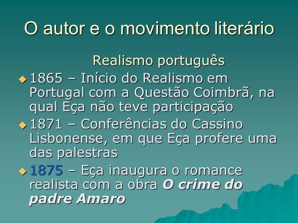 O autor e o movimento literário Realismo português Realismo português 1865 – Início do Realismo em Portugal com a Questão Coimbrã, na qual Eça não tev