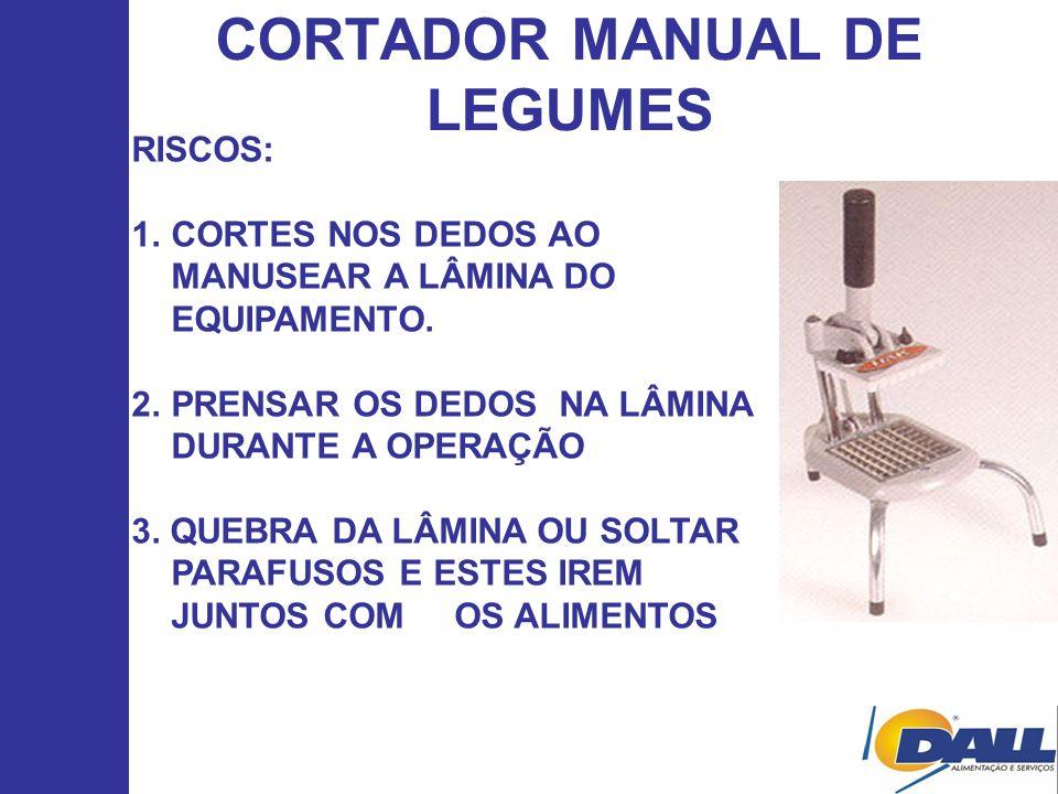 CORTADOR MANUAL DE LEGUMES RISCOS: 1.CORTES NOS DEDOS AO MANUSEAR A LÂMINA DO EQUIPAMENTO. 2.PRENSAR OS DEDOS NA LÂMINA DURANTE A OPERAÇÃO 3. QUEBRA D