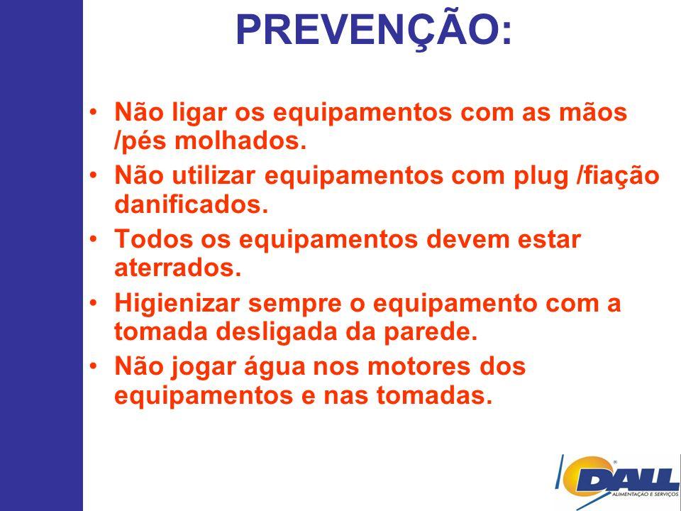 PREVENÇÃO: Não ligar os equipamentos com as mãos /pés molhados. Não utilizar equipamentos com plug /fiação danificados. Todos os equipamentos devem es