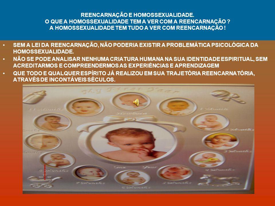 REENCARNAÇÃO E HOMOSSEXUALIDADE.O QUE A HOMOSSEXUALIDADE TEM A VER COM A REENCARNAÇÃO .