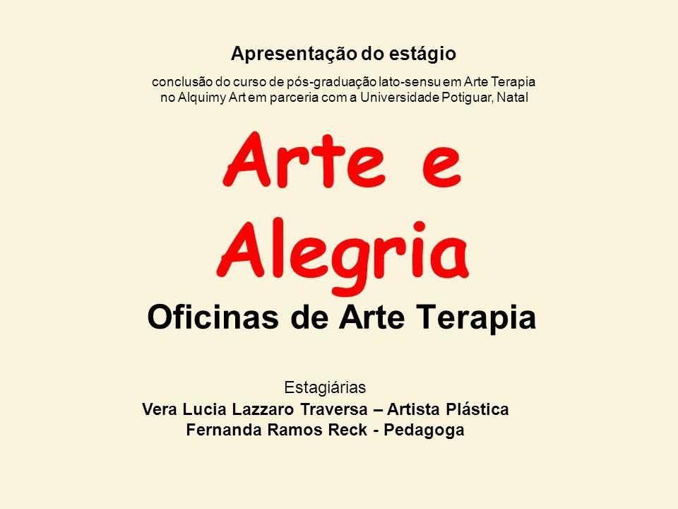 Arte e Alegria Oficinas de Arte Terapia Apresentação do estágio conclusão do curso de pós-graduação lato-sensu em Arte Terapia no Alquimy Art em parce