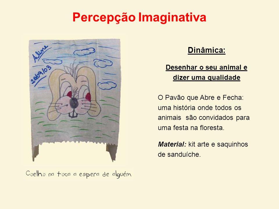 Percepção Imaginativa Dinâmica: Desenhar o seu animal e dizer uma qualidade O Pavão que Abre e Fecha: uma história onde todos os animais são convidado