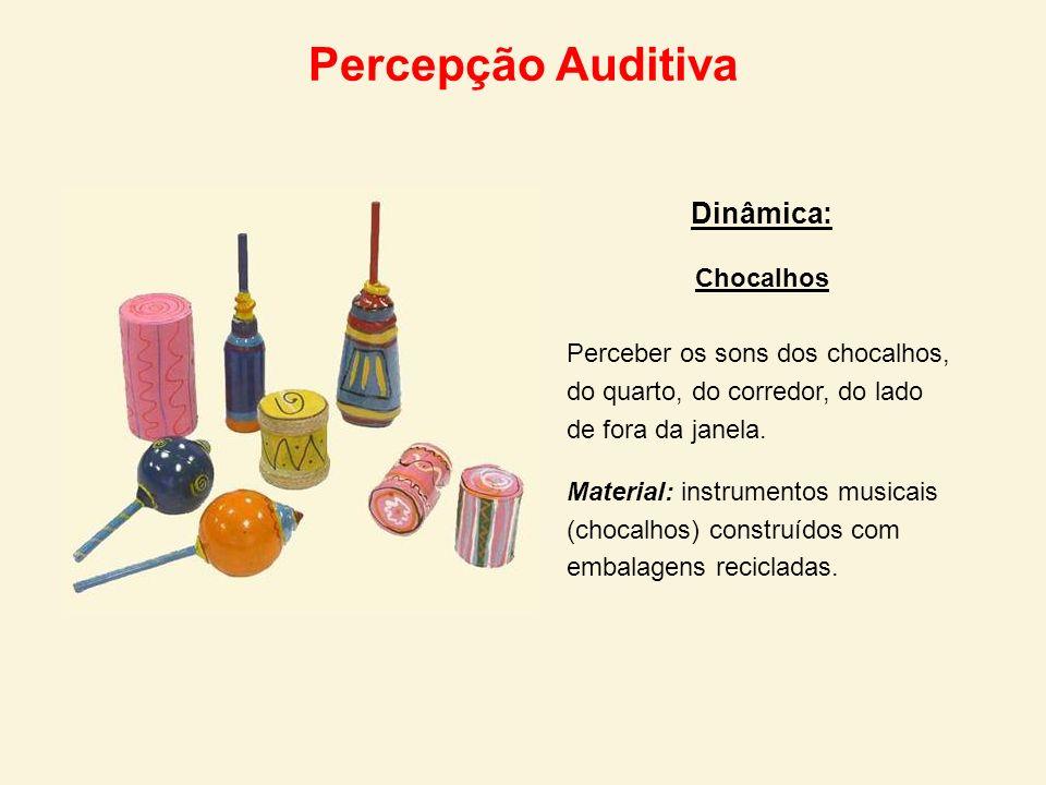 Percepção Auditiva Dinâmica: Chocalhos Perceber os sons dos chocalhos, do quarto, do corredor, do lado de fora da janela. Material: instrumentos music