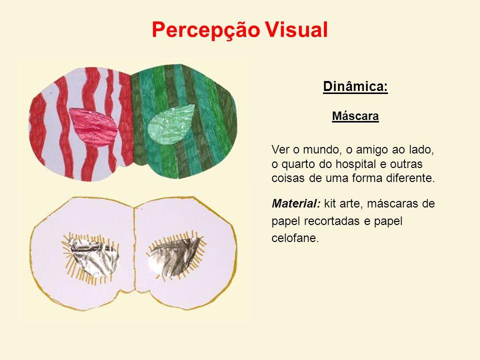 Percepção Visual Dinâmica: Máscara Ver o mundo, o amigo ao lado, o quarto do hospital e outras coisas de uma forma diferente. Material: kit arte, másc