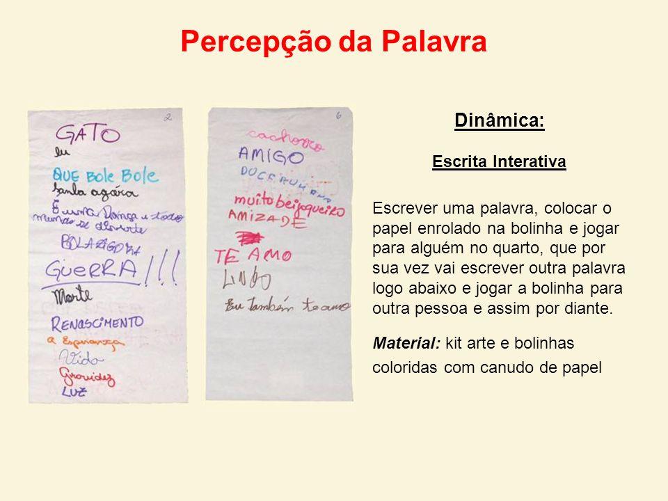 Percepção da Palavra Dinâmica: Escrita Interativa Escrever uma palavra, colocar o papel enrolado na bolinha e jogar para alguém no quarto, que por sua