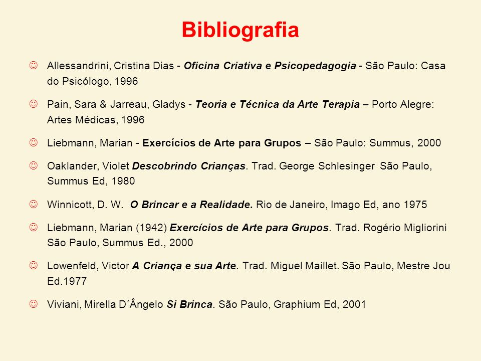Bibliografia Allessandrini, Cristina Dias - Oficina Criativa e Psicopedagogia - São Paulo: Casa do Psicólogo, 1996 Pain, Sara & Jarreau, Gladys - Teor