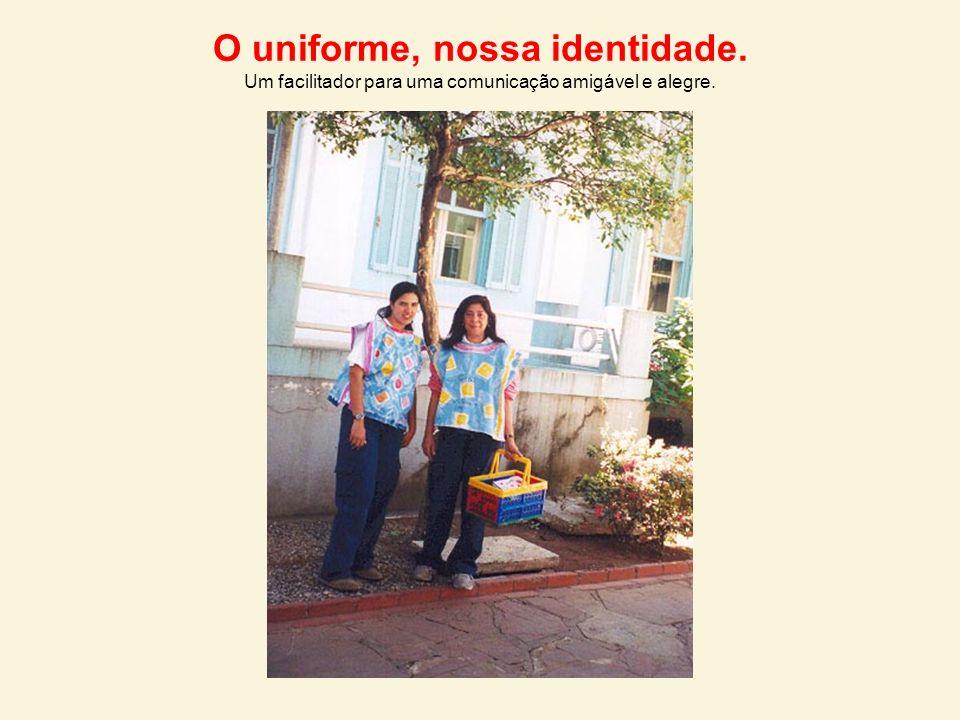 O uniforme, nossa identidade. Um facilitador para uma comunicação amigável e alegre.