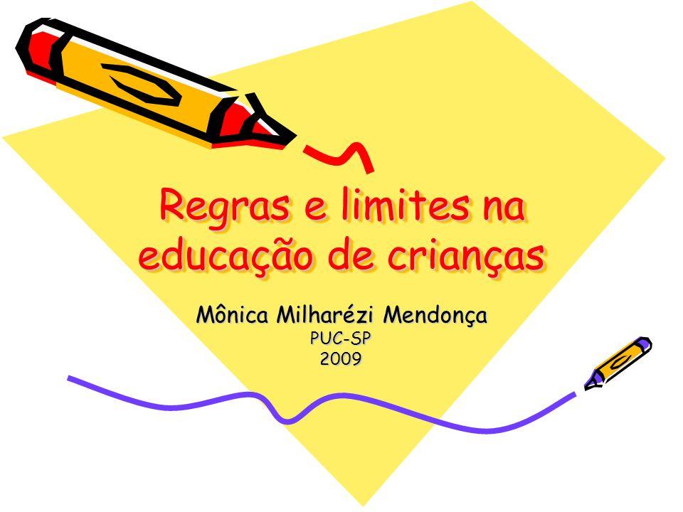 Regras e limites na educação de crianças Mônica Milharézi Mendonça PUC-SP2009