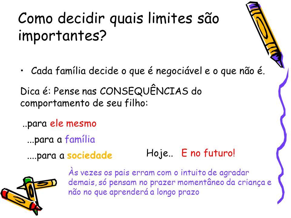 Como decidir quais limites são importantes? Cada família decide o que é negociável e o que não é. Às vezes os pais erram com o intuito de agradar dema