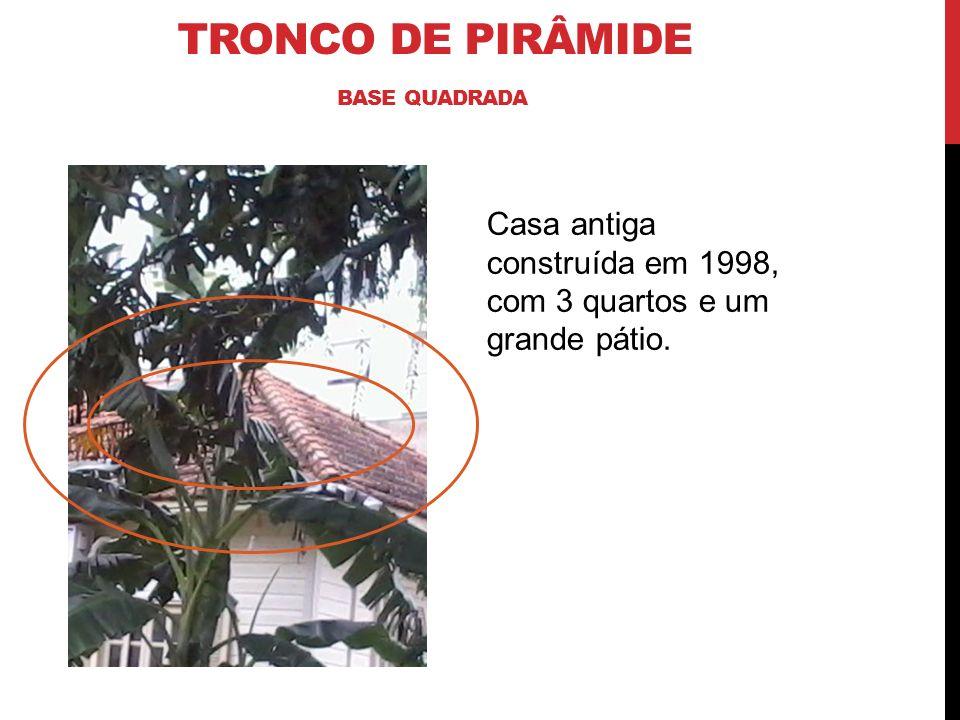 TRONCO DE PIRÂMIDE BASE QUADRADA Casa antiga construída em 1998, com 3 quartos e um grande pátio.