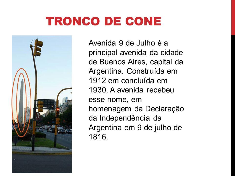 TRONCO DE CONE Avenida 9 de Julho é a principal avenida da cidade de Buenos Aires, capital da Argentina. Construída em 1912 em concluída em 1930. A av