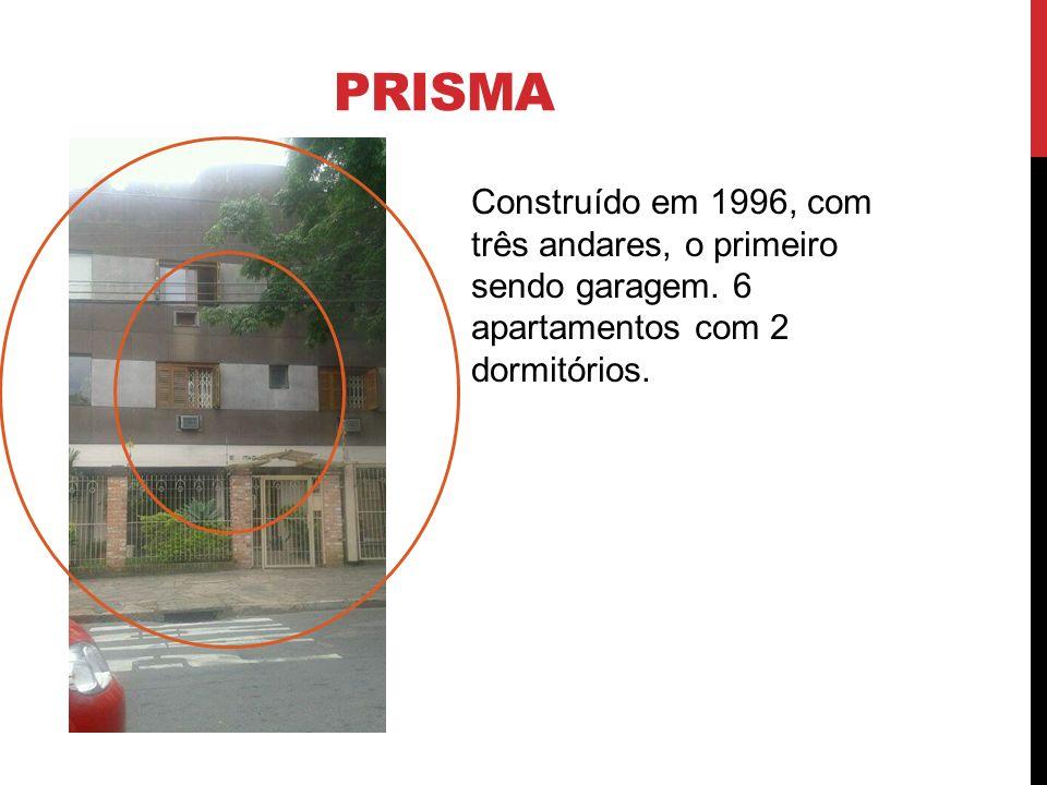 PRISMA Construído em 1996, com três andares, o primeiro sendo garagem. 6 apartamentos com 2 dormitórios.
