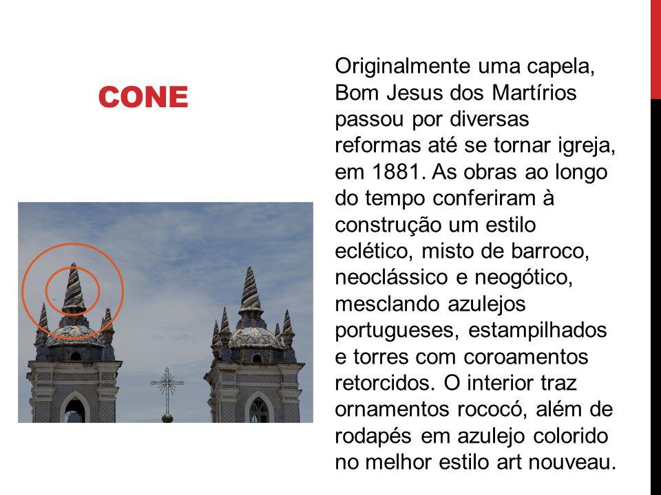 CONE Originalmente uma capela, Bom Jesus dos Martírios passou por diversas reformas até se tornar igreja, em 1881. As obras ao longo do tempo conferir