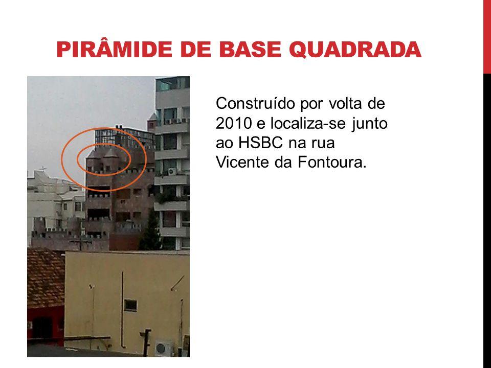 PIRÂMIDE DE BASE QUADRADA Construído por volta de 2010 e localiza-se junto ao HSBC na rua Vicente da Fontoura.